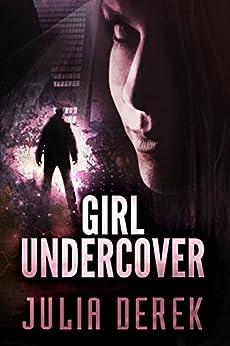 Girl Undercover (Book 1) by [Derek, Julia]