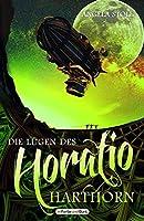 Die Luegen des Horatio Harthorn: Im Vereinigten Koenigreich angesiedelter historischer Fantasy-/Steampunk-Roman