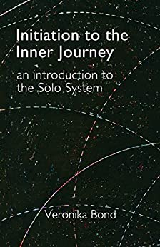 [Bond, Veronika]のInitiation to the Inner Journey: an introduction to the Solo System (English Edition)