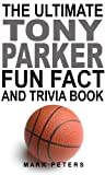 The Ultimate Tony Parker Fun Fact And Trivia Book (English Edition)