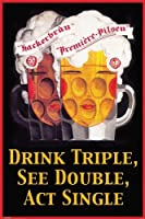 Drink Triple See Double - Act Single Poster - 91.5x61cm