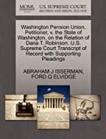 Washington Pension Union, Petitioner, V. the State of Washington, on the Relation of Dana T. Robinson. U.S. Supreme Court Transcript of Record with Supporting Pleadings