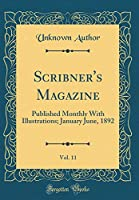 Scribner's Magazine, Vol. 11: Published Monthly with Illustrations; January June, 1892 (Classic Reprint)