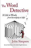 The Word Detective: A Life in Words: From Serendipity to Selfie by John Simpson(2016-10-11)