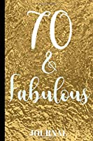 70 and Fabulous Journal: A Beautiful Keepsake To Write Down Special Moments During Your 70th Year