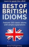 Best British Idioms – 250 Classic British English Idioms (English Edition)