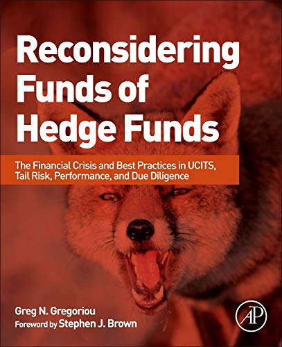 Download Reconsidering Funds of Hedge Funds: The Financial Crisis and Best Practices in UCITS, Tail Risk, Performance, and Due Diligence 0124016995