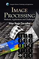 Image Processing: Methods, Applications and Challenges (Computer Science, Technology and Applications)