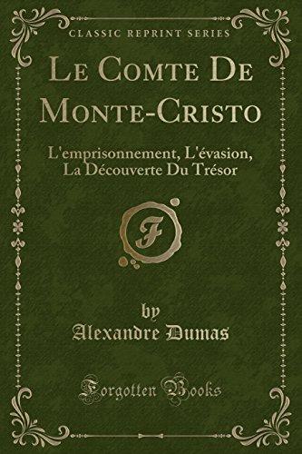 Le Comte de Monte-Cristo: L'Emprisonnement, l'?vasion, La D?couverte Du Tr?sor (Classic Reprint)