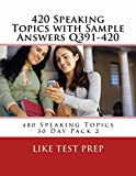 420 Speaking Topics with Sample Answers Q391-420 (480 Speaking Topics 30 Day Pack) (English Edition)