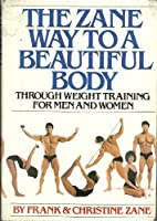 Zane Way: To a Beautiful Body Through Weight Training for Men and Women