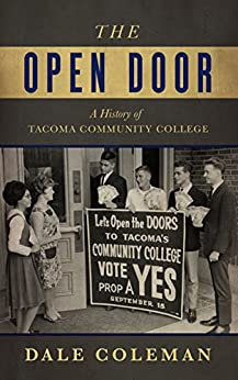 The Open Door: A History of Tacoma Community College by [Coleman, Dale]