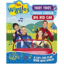 The Wiggles: Toot Toot, Chugga Chugga, Big Red Car: A Lift-the-Flap Book with Lyrics!