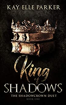 King Of Shadows: The Shadowcrown Duet by [Parker, Kay Elle]