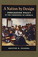 A Nation by Design: Immigration Policy in the Fashioning of America by Aristide R. Zolberg(2008-12-15)