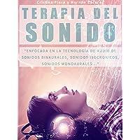 """TERAPIA DEL SONIDO: """"Enfocada En La Tecnología de Audio  De Sonidos Binaurales, Sonidos Isocrónicos, Sonidos Subliminales..."""" (Spanish Edition)"""