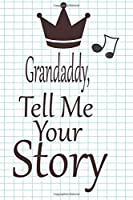 Grandaddy, tell me your story: A guided journal to tell me your memories,keepsake questions.This is a great gift to Dad,grandpa,granddad,father and uncle from family members, grandchildren life Birthday