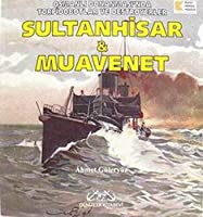 Sultanhisar ve Muavenet : Osmanli Donanmasi'nda Torpidotlar ve Destroyerler