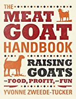 The Meat Goat Handbook: Raising Goats for Food, Profit, and Fun by Yvonne Zweede-Tucker(2012-01-15)