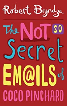 [Bryndza, Robert]のThe Not So Secret Emails Of Coco Pinchard (Coco Pinchard Series Book 1) (English Edition)
