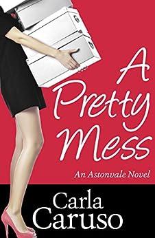 A Pretty Mess: an Astonvale novel by [Caruso, Carla]