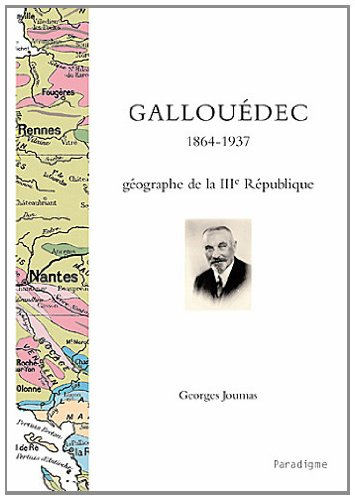 Louis Gallouédec, 1864 - 1937 : géographie de la IIIe République