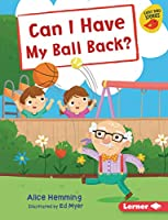 Can I Have My Ball Back? (Early Bird Readers: Yellow Early Bird Stories)