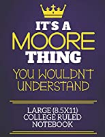 It's A Moore Thing You Wouldn't Understand Large (8.5x11) College Ruled Notebook: Show you care with our personalised family member books, a perfect way to show off your surname! Unisex books are ideal for all the family to enjoy.