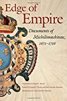 Edge of Empire: Documents of Michilimackinac, 1671–1716 (Copublication With Mackinac Island State Park Commission)