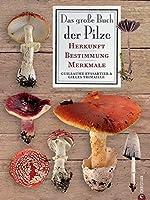 Das grosse Buch der Pilze: Herkunft - Bestimmung - Merkmale