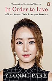 In Order To Live: A North Korean Girl's Journey to Fre