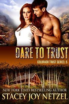 Dare to Trust (Colorado Trust Series Book 5) by [Netzel, Stacey Joy]