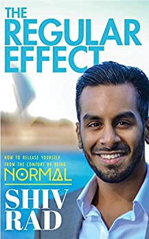 The Regular Effect: How to Release Yourself from the Comfort of Being Normal by [Rad, Shiv]