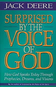 Surprised by the Voice of God: How God Speaks Today Through Prophecies, Dreams, and Visions by [Deere, Jack S.]