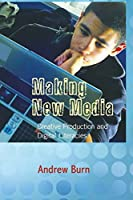 Making New Media: Creative Production and Digital Literacies (New Literacies and Digital Epistemologies)