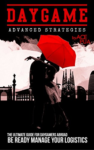 [Pua, Ace]のDaygame Advanced Strategies: The Ultimate Guide for Daygamers  Abroad