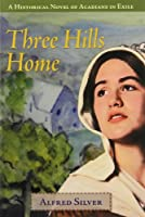 Three Hills Home: A Historical Novel of Acadians in Exile