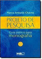 Projeto de Pesquisa. Guia Pratico Para Monografia