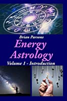Energy Astrology Volume 1: Introduction