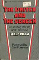 The Writer and the Screen: On Writing for Film and Television