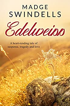 Edelweiss: A heart-rending tale of suspense, tragedy and love by [Swindells, Madge]