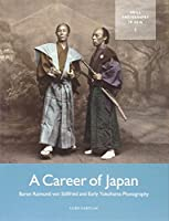 A Career of Japan: Baron Raimund Von Stillfried and Early Yokohama Photography (Photography in Asia)