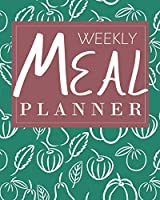 Weekly Meal Planner 2020: 52 Weekly Food Planner, Meal Planners Calendar 2020, The Complete Guide to Planning Menus, Groceries, Recipes… Recipes Healthy Planner, Funny Gift for Women: 8 x 10 - 104 Pages