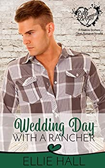 Wedding Day with a Rancher (Rich & Rugged: a Hawkins Brothers Romance Book 2) by [Hall, Ellie]