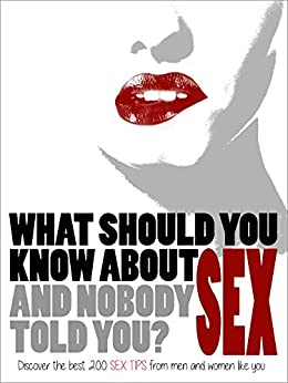 What should you know about SEX (and nobody told you)?: Discover the best 200 SEX TIPS from men and women like you by [Sexycrets]