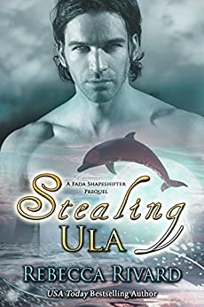 Stealing Ula: A Fada Shapeshifter Prequel (The Fada Shapeshifter Book 0) by [Rivard, Rebecca]