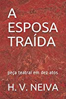 A ESPOSA TRAÍDA: peça teatral em dez atos