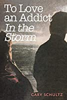 To Love an Addict: In the Storm