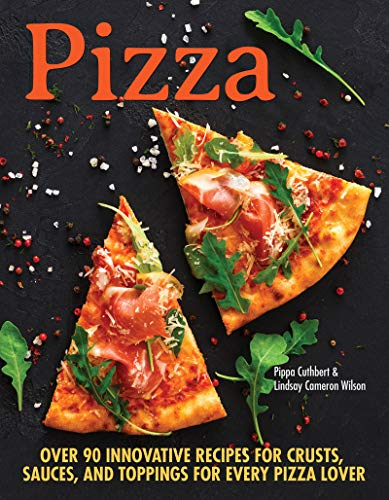 Pizza: Over 90 Innovative Recipes for Crusts, Sauces, and Toppings for Every Pizza Lover (English Edition)