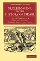 Prolegomena to the History of Israel (Cambridge Library Collection - Biblical Studies)
